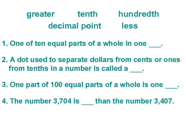 greater tenth decimal point hundredth less 1. One of ten equal parts of a
