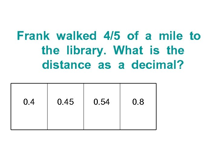 Frank walked 4/5 of a mile to the library. What is the distance as