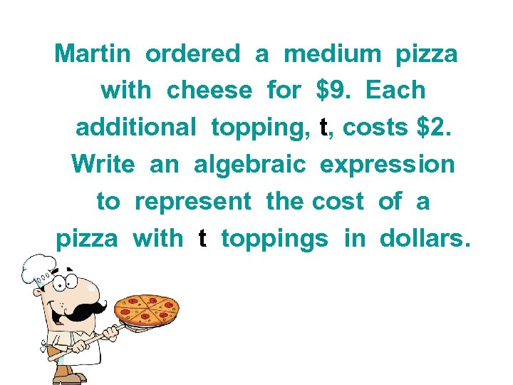 Martin ordered a medium pizza with cheese for $9. Each additional topping, t, costs