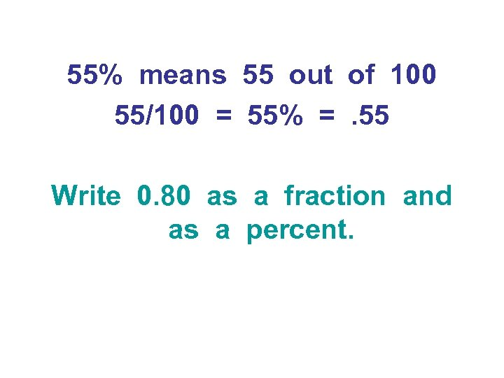55% means 55 out of 100 55/100 = 55% =. 55 Write 0. 80