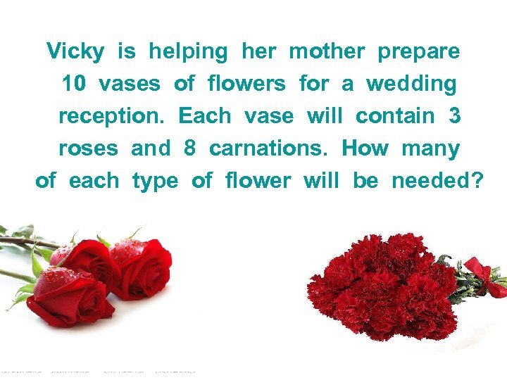 Vicky is helping her mother prepare 10 vases of flowers for a wedding reception.
