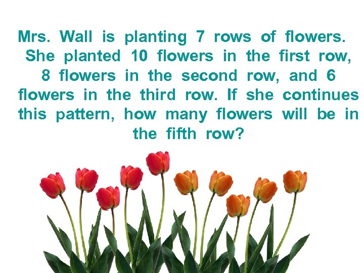 Mrs. Wall is planting 7 rows of flowers. She planted 10 flowers in the