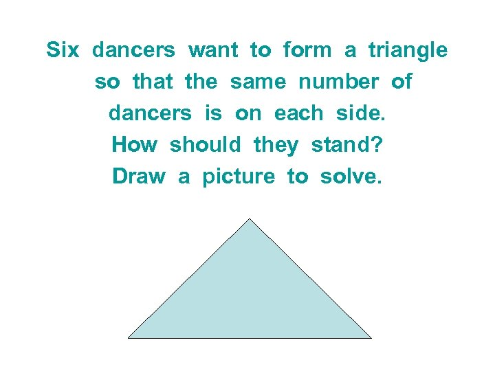 Six dancers want to form a triangle so that the same number of dancers