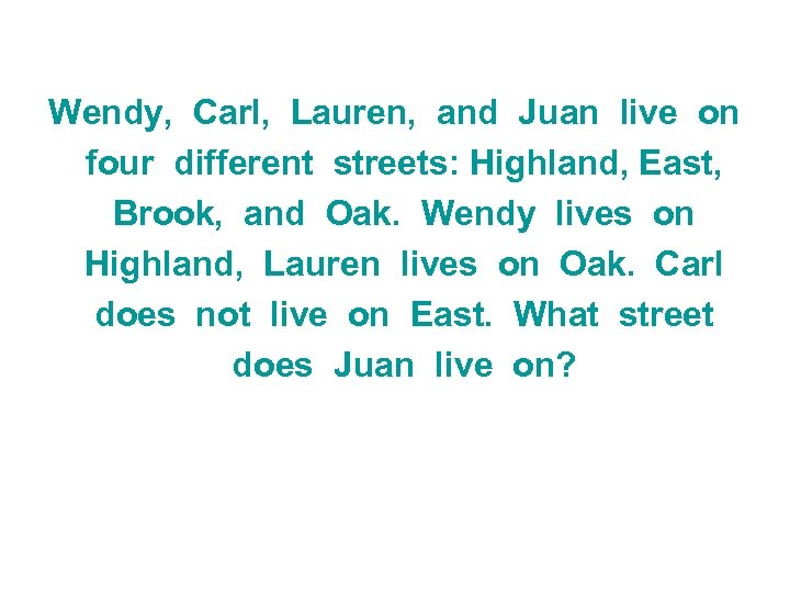 Wendy, Carl, Lauren, and Juan live on four different streets: Highland, East, Brook, and