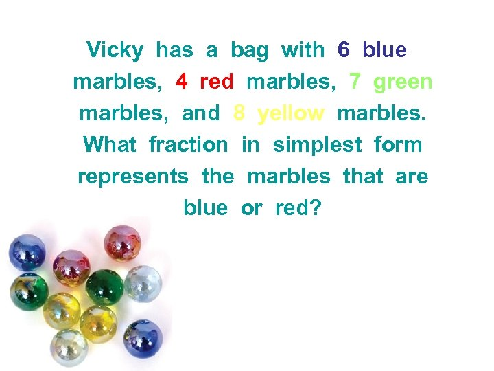 Vicky has a bag with 6 blue marbles, 4 red marbles, 7 green marbles,