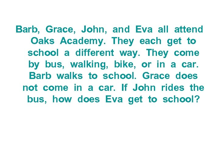 Barb, Grace, John, and Eva all attend Oaks Academy. They each get to school