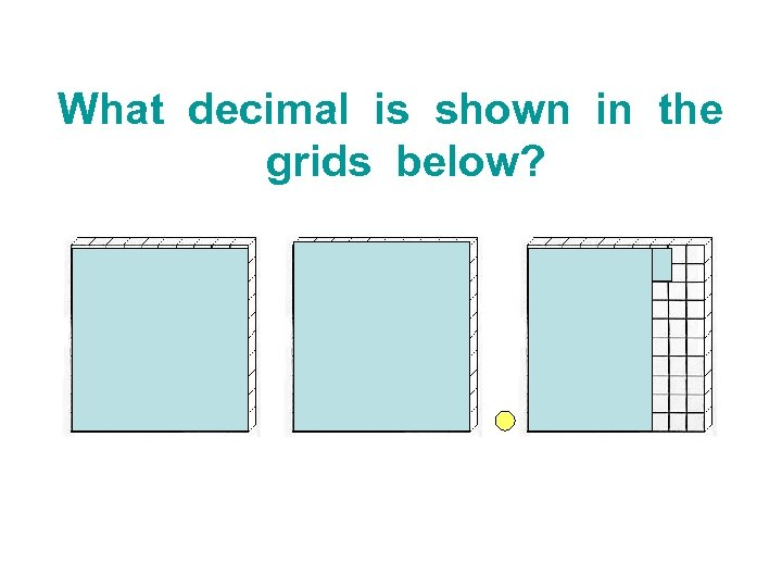 What decimal is shown in the grids below?
