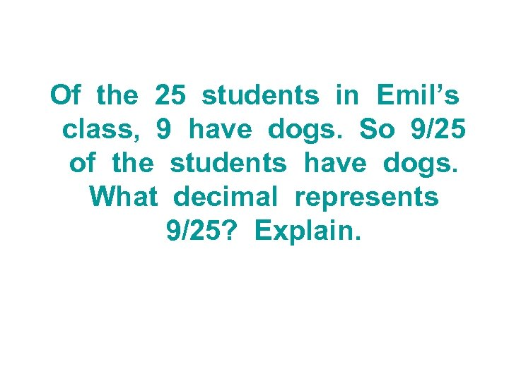 Of the 25 students in Emil's class, 9 have dogs. So 9/25 of the