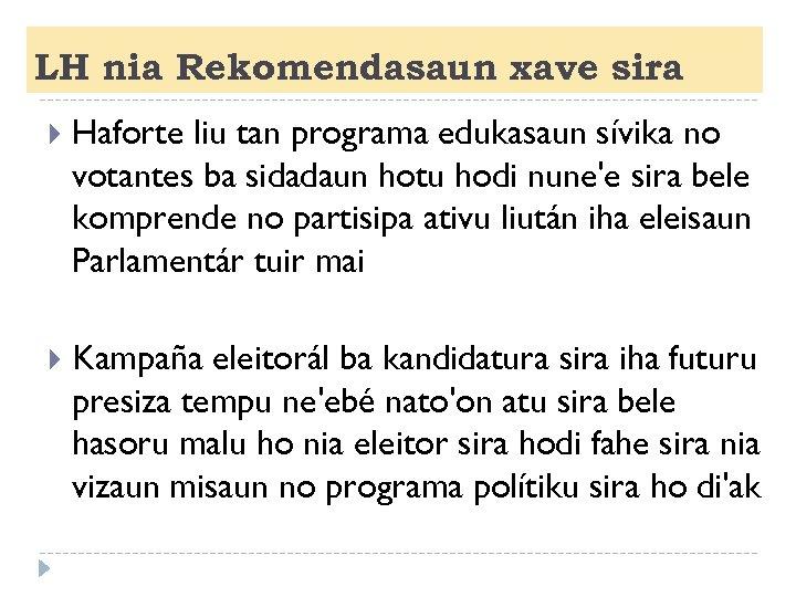 LH nia Rekomendasaun xave sira Haforte liu tan programa edukasaun sívika no votantes ba
