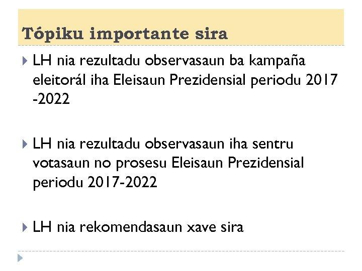 Tópiku importante sira LH nia rezultadu observasaun ba kampaña eleitorál iha Eleisaun Prezidensial periodu