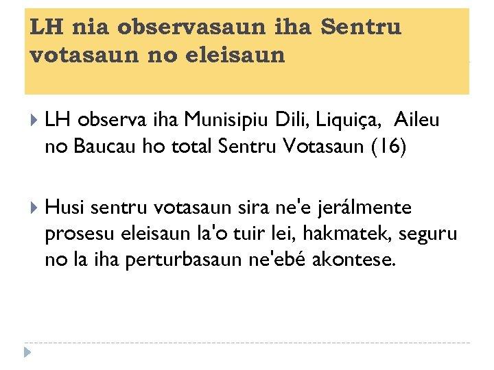 LH nia observasaun iha Sentru votasaun no eleisaun LH observa iha Munisipiu Dili, Liquiça,
