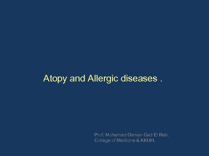 Atopy and Allergic diseases. Prof. Mohamed Osman Gad El Rab. College of Medicine &