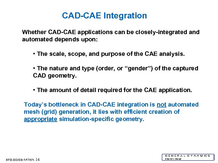 CAD-CAE Integration Whether CAD-CAE applications can be closely-integrated and automated depends upon: • The