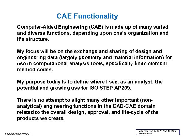CAE Functionality Computer-Aided Engineering (CAE) is made up of many varied and diverse functions,