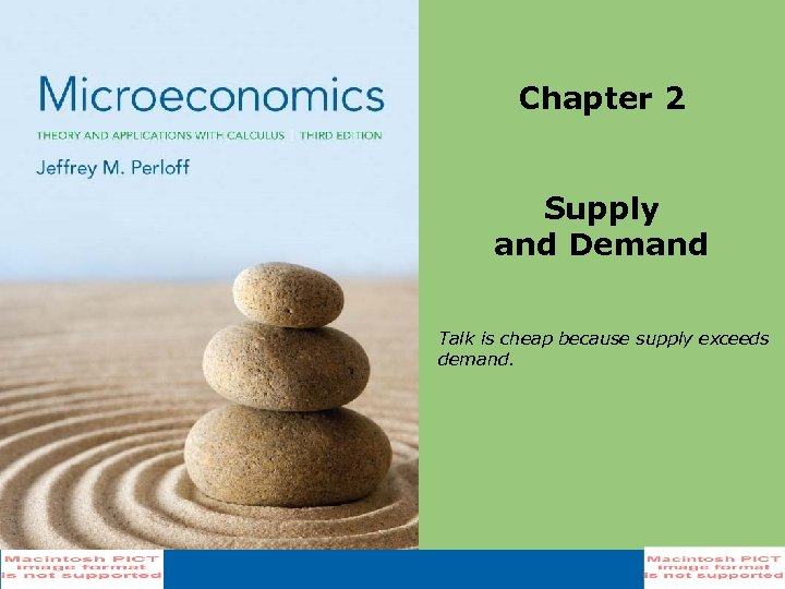 Chapter 2 Supply and Demand Talk is cheap because supply exceeds demand.