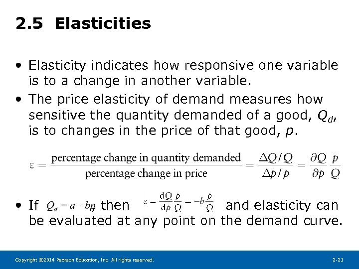 2. 5 Elasticities • Elasticity indicates how responsive one variable is to a change