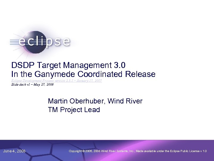 1 DSDP Target Management 3. 0 In the Ganymede Coordinated Release Eclipse Development Process