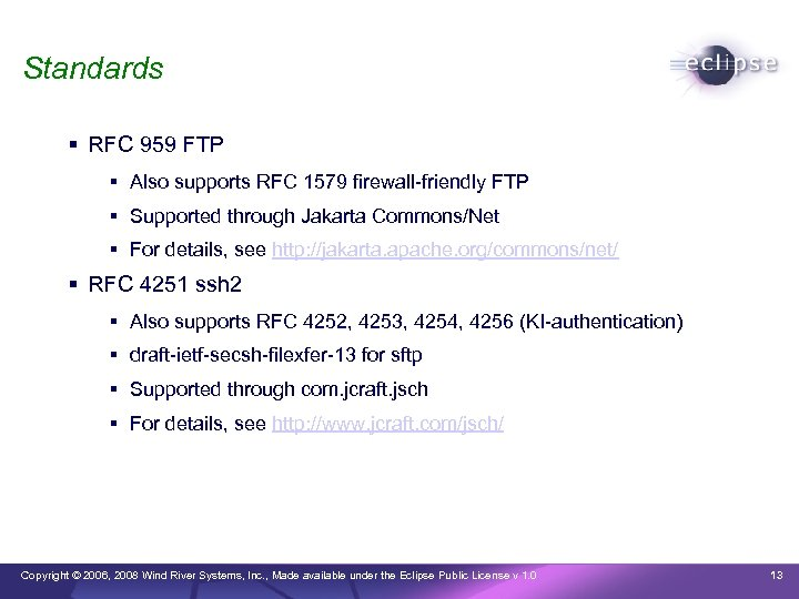 Standards RFC 959 FTP Also supports RFC 1579 firewall-friendly FTP Supported through Jakarta Commons/Net
