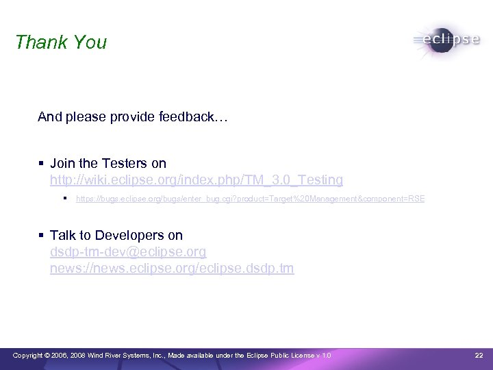 Thank You And please provide feedback… Join the Testers on http: //wiki. eclipse. org/index.