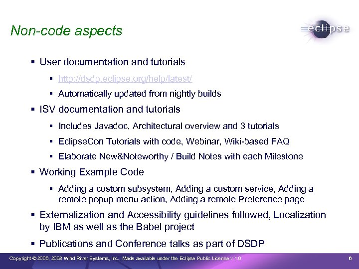 Non-code aspects User documentation and tutorials http: //dsdp. eclipse. org/help/latest/ Automatically updated from nightly