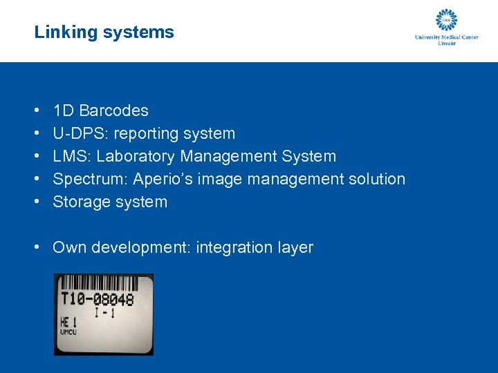Linking systems • • • 1 D Barcodes U-DPS: reporting system LMS: Laboratory Management