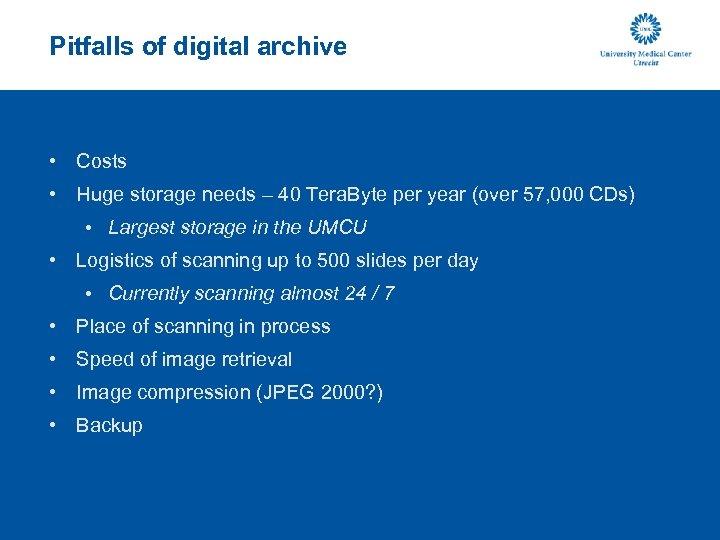 Pitfalls of digital archive • Costs • Huge storage needs – 40 Tera. Byte