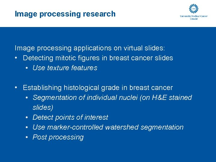Image processing research Image processing applications on virtual slides: • Detecting mitotic figures in