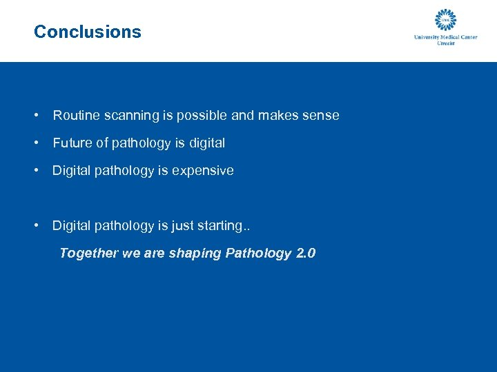 Conclusions • Routine scanning is possible and makes sense • Future of pathology is