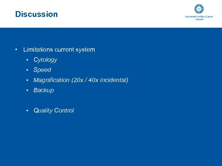 Discussion • Limitations current system • Cytology • Speed • Magnification (20 x /