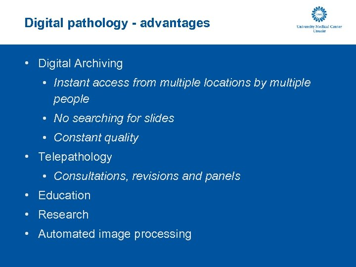 Digital pathology - advantages • Digital Archiving • Instant access from multiple locations by