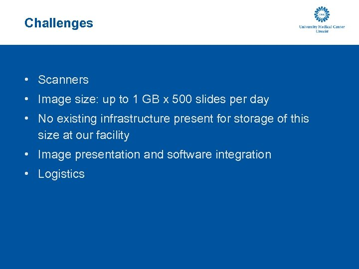 Challenges • Scanners • Image size: up to 1 GB x 500 slides per