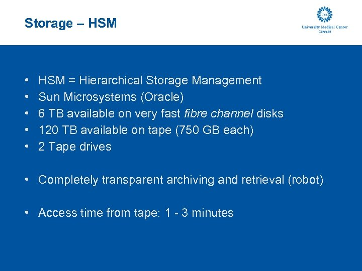 Storage – HSM • • • HSM = Hierarchical Storage Management Sun Microsystems (Oracle)