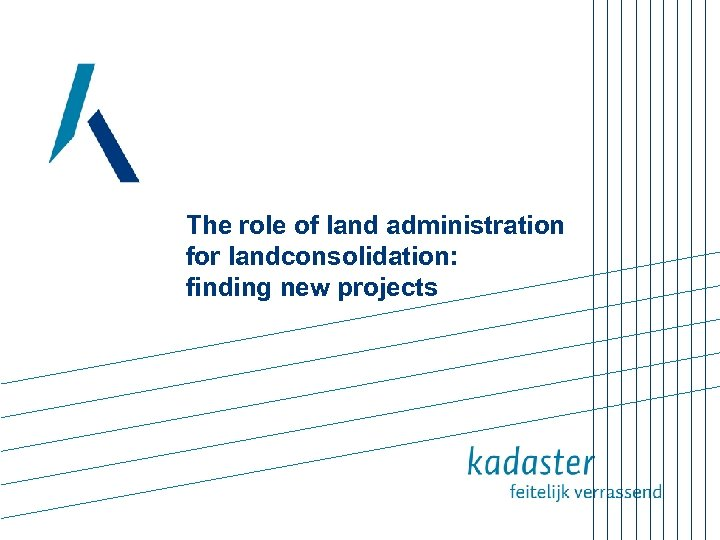 The role of land administration for landconsolidation: finding new projects