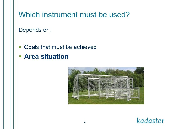 Which instrument must be used? Depends on: § Goals that must be achieved §