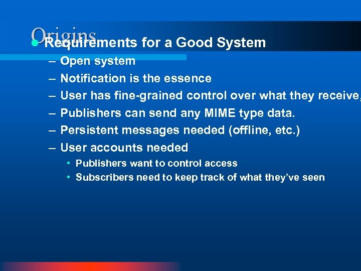 Origins l Requirements for a Good System – – – Open system Notification is