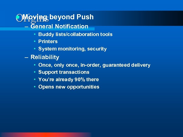 Moving Originsbeyond Push l – General Notification • Buddy lists/collaboration tools • Printers •