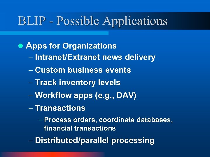 BLIP - Possible Applications l Apps for Organizations - Intranet/Extranet news delivery - Custom