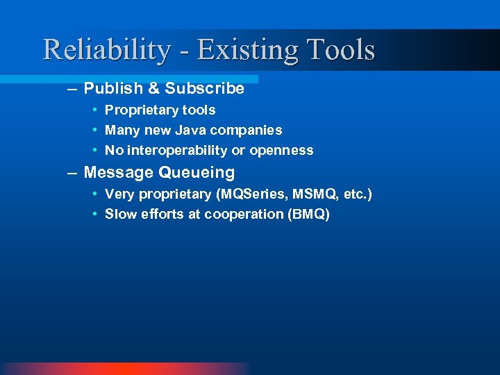 Reliability - Existing Tools – Publish & Subscribe • Proprietary tools • Many new