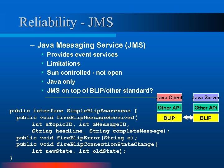Reliability - JMS – Java Messaging Service (JMS) • • • Provides event services