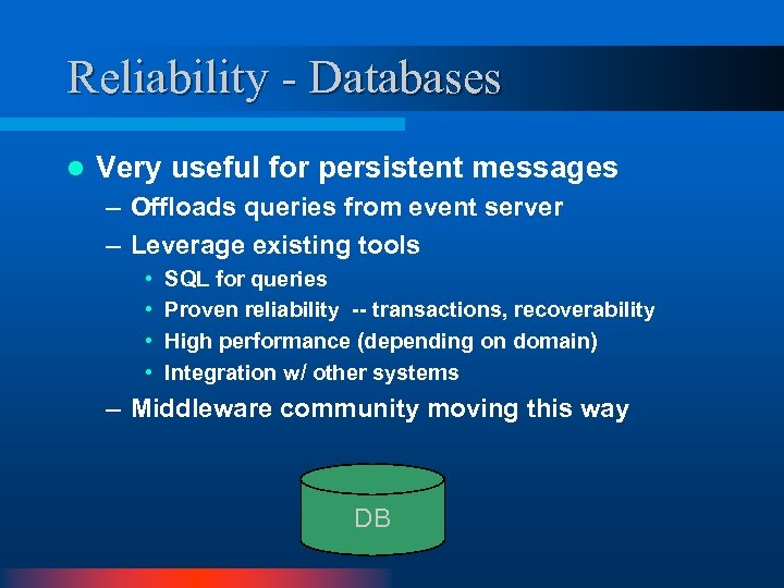 Reliability - Databases l Very useful for persistent messages – Offloads queries from event