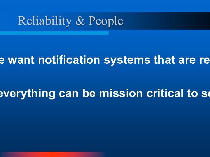 Reliability & People e want notification systems that are re everything can be mission
