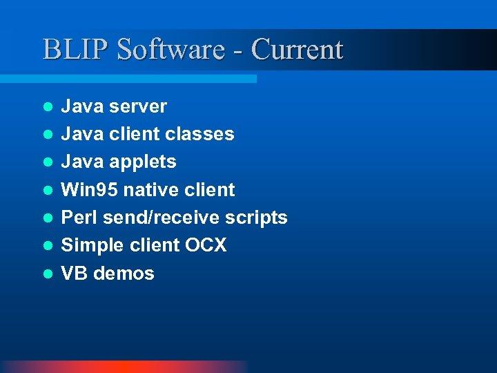 BLIP Software - Current l l l l Java server Java client classes Java