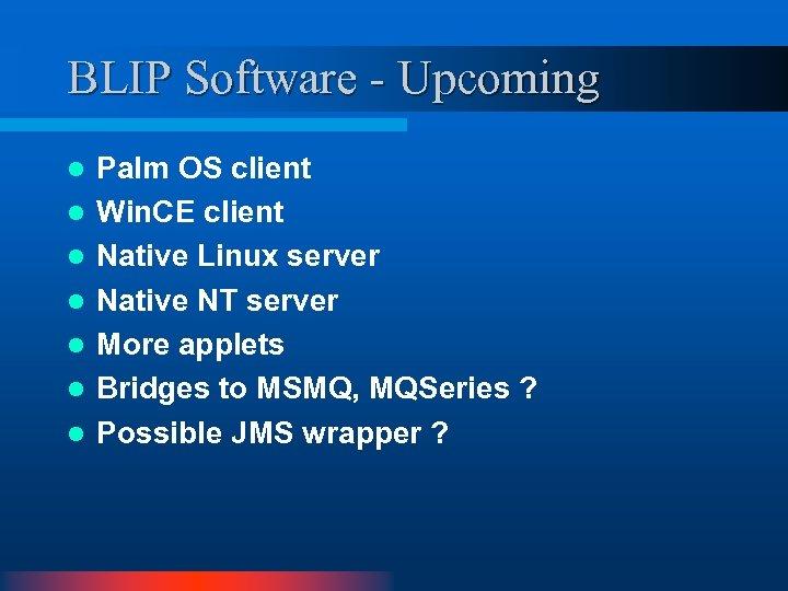 BLIP Software - Upcoming l l l l Palm OS client Win. CE client