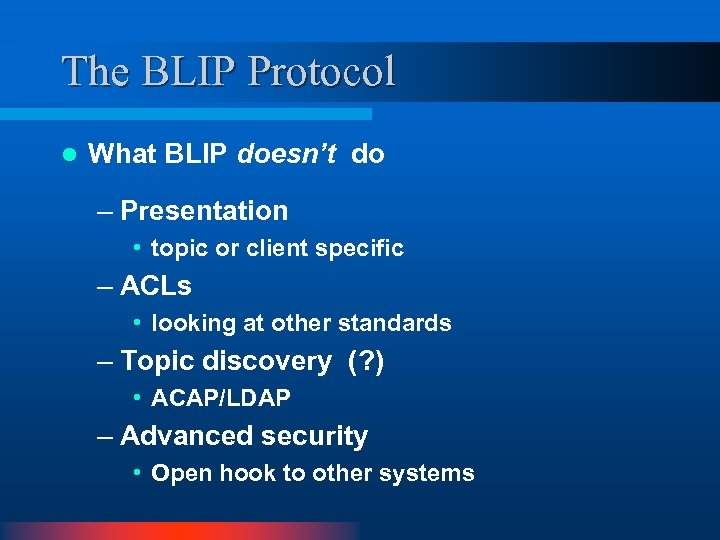 The BLIP Protocol l What BLIP doesn't do – Presentation • topic or client