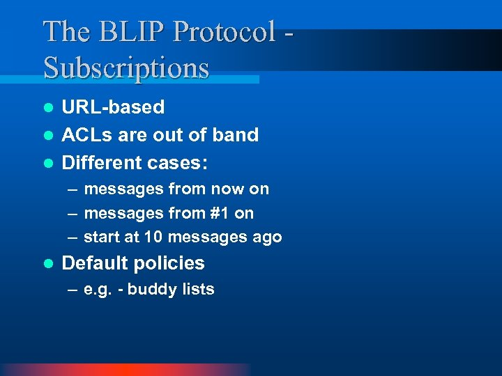The BLIP Protocol Subscriptions URL-based l ACLs are out of band l Different cases: