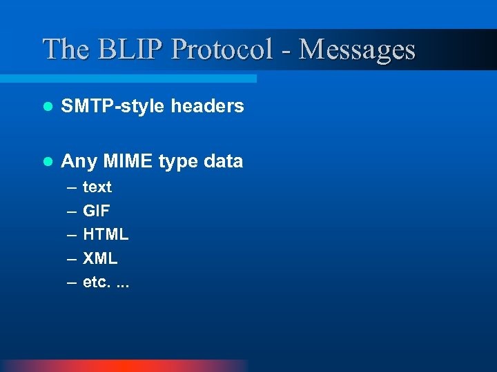 The BLIP Protocol - Messages l SMTP-style headers l Any MIME type data –