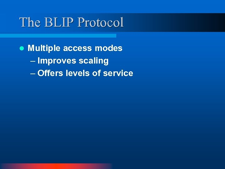 The BLIP Protocol l Multiple access modes – Improves scaling – Offers levels of