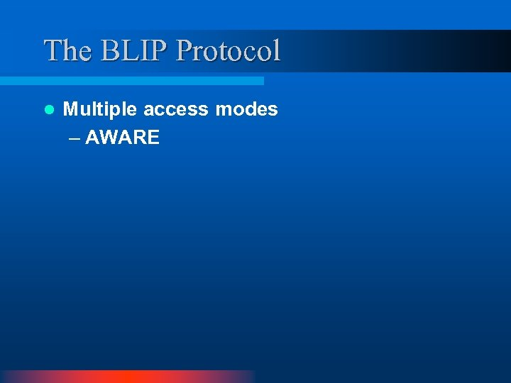 The BLIP Protocol l Multiple access modes – AWARE