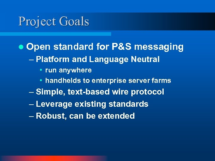Project Goals l Open standard for P&S messaging – Platform and Language Neutral •