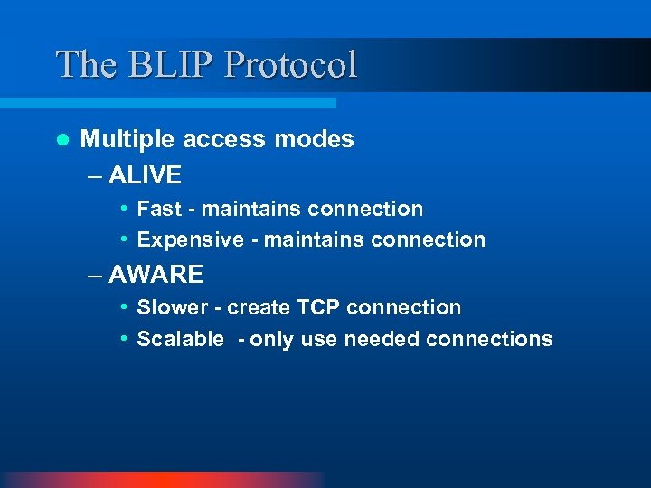 The BLIP Protocol l Multiple access modes – ALIVE • Fast - maintains connection